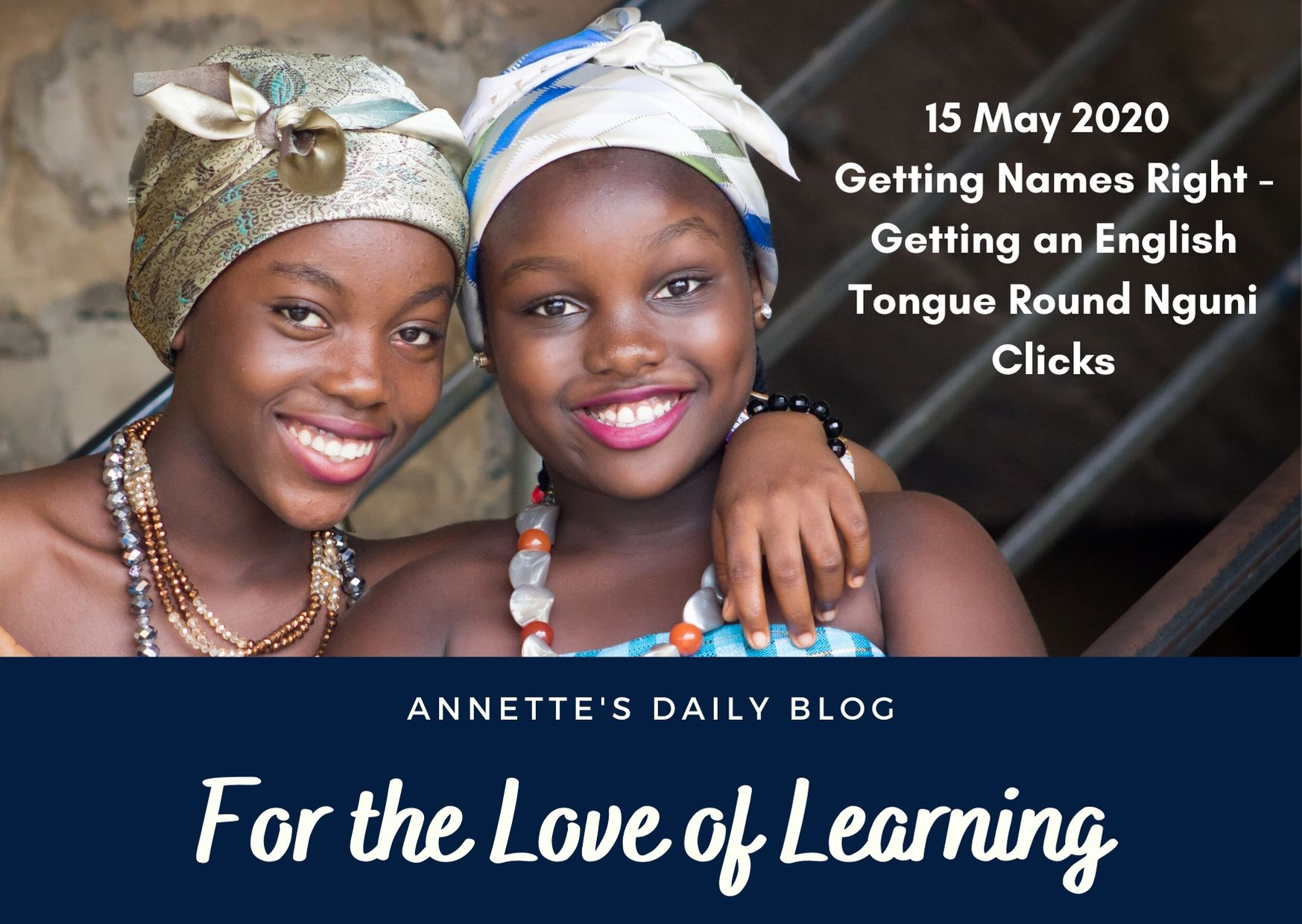 For the Love of Learning, 15 May 2020 : Getting Names Right – Getting an English Tongue Round Nguni Clicks