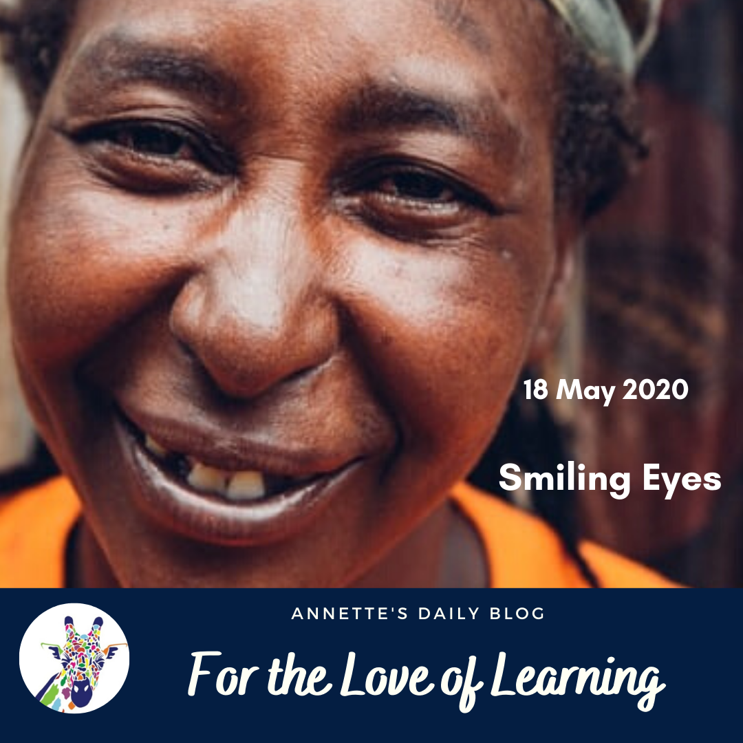 For the Love of Learning, 18 May 2020 : Smiling Eyes
