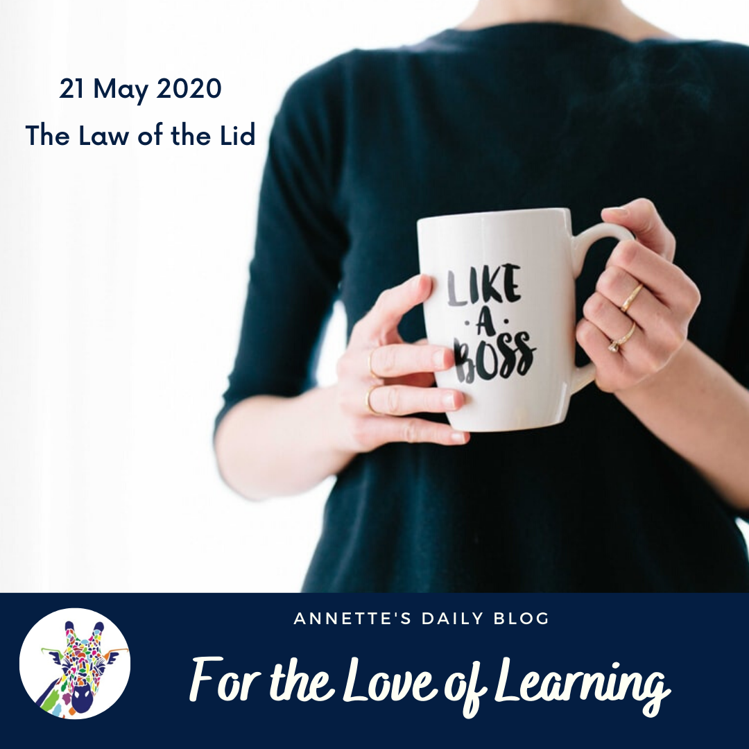 For the Love of Learning, 21 May 2020 : The Law of the Lid