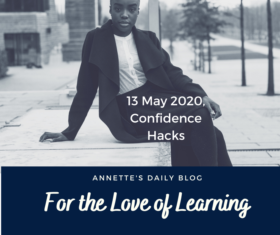 For the Love of Learning, 13 May 2020 : Confidence Hacks