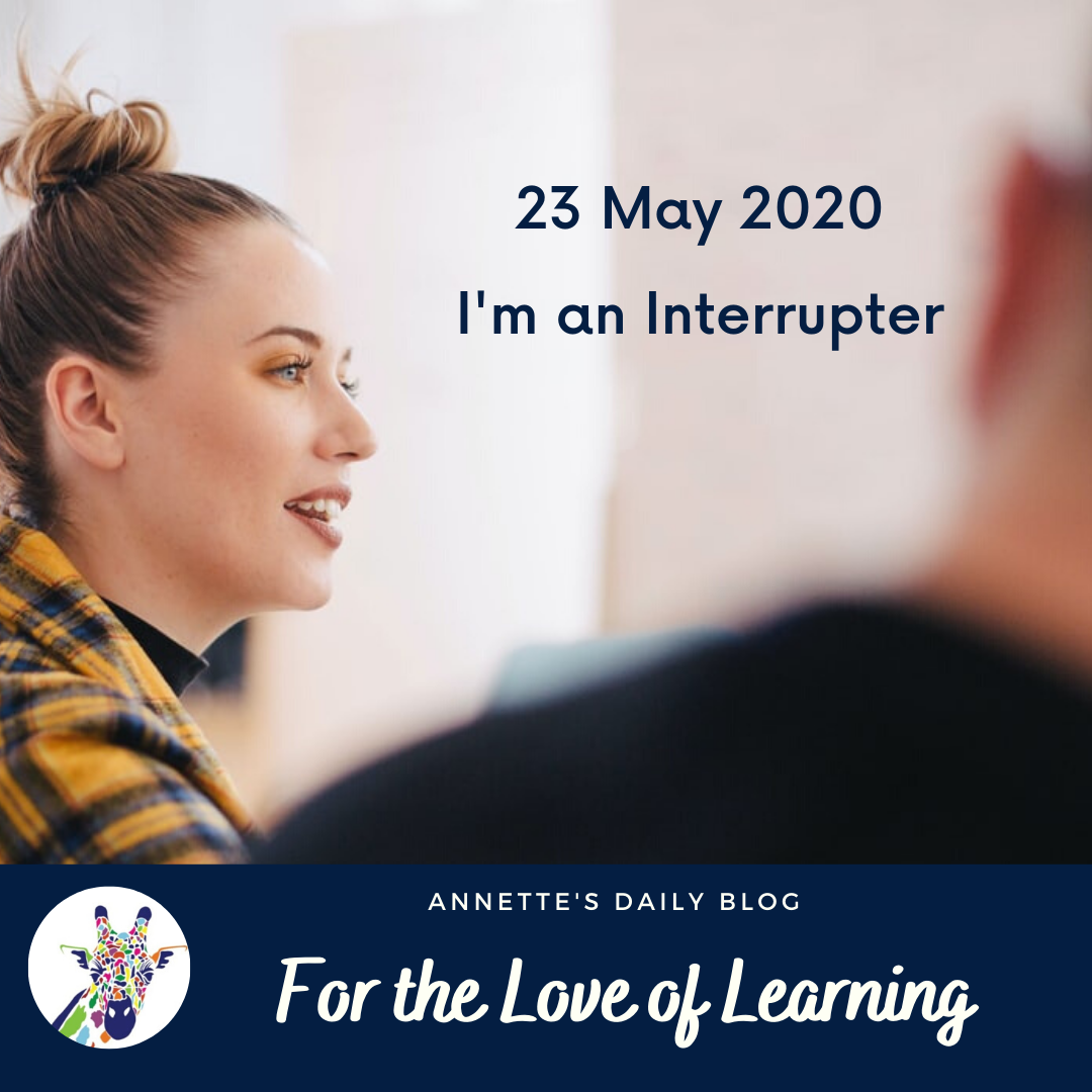 For the Love of Learning, 23 May 2020 : I'm an Interrupter