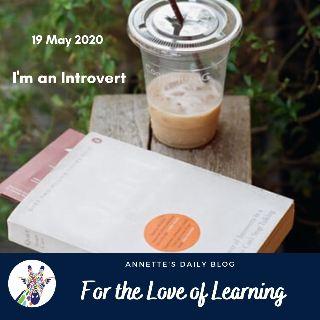 For the Love of Learning, 19 May 2020 : I'm an Introvert