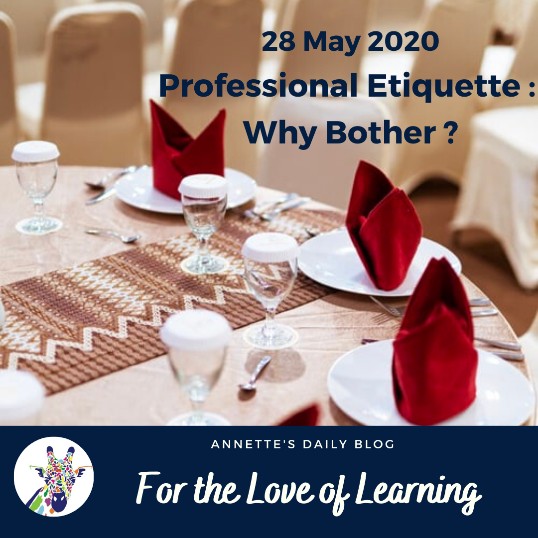 For the Love of Learning, 28 May 2020 : Professional Etiquette – Why Bother?