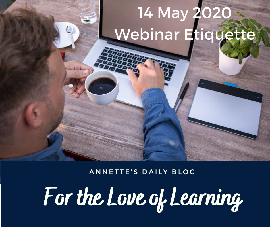 For the Love of Learning, 14 May 2020 : Webinar Etiquette