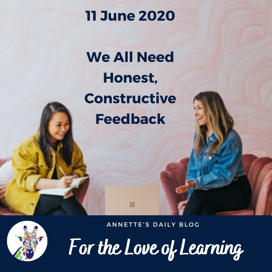 For the Love of Learning, 11 June 2020 : We All Need Honest, Constructive Feedback