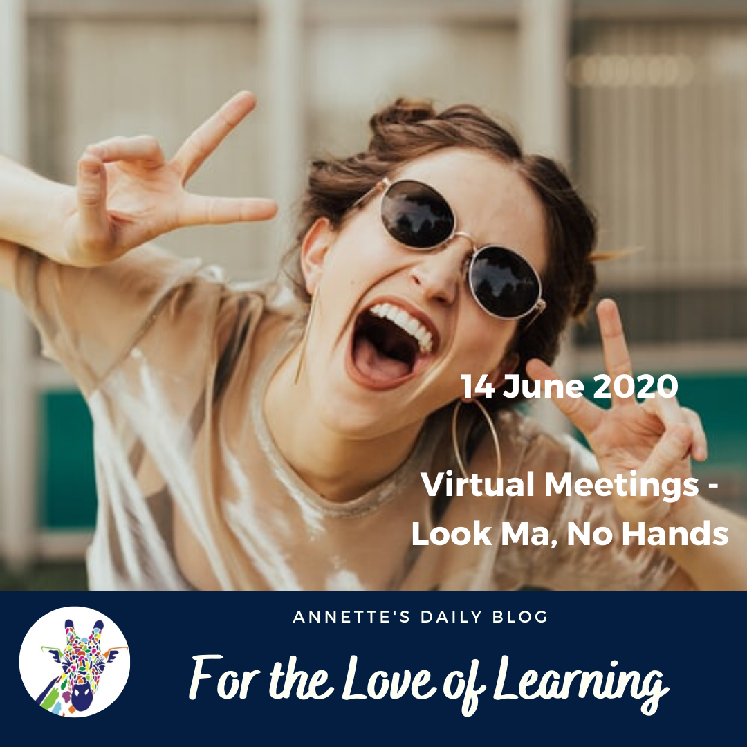 For the Love of Learning, 14 June 2020 : Virtual Meetings – Look Ma, No Hands