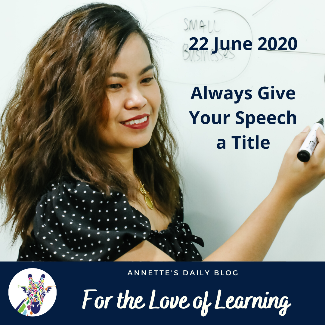 For the Love of Learning, 22 June 2020 : Always Give Your Speech a Title