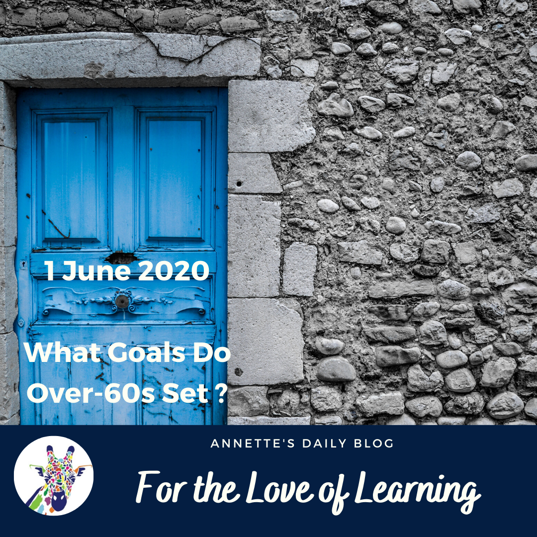 For the Love of Learning, 1 June 2020 : What Goals Do Over-60s Set?