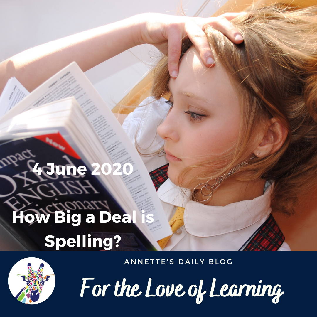 For the Love of Learning, 4 June 2020 : How Big a Deal is Spelling?