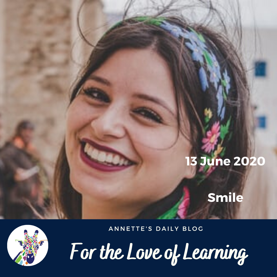 For the Love of Learning, 13 June 2020 : Smile