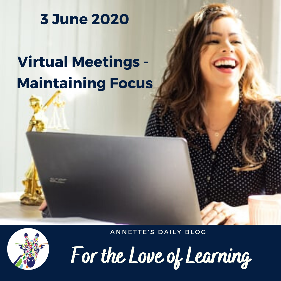 For the Love of Learning, 3 June 2020 : Virtual Meetings – Maintaining Focus