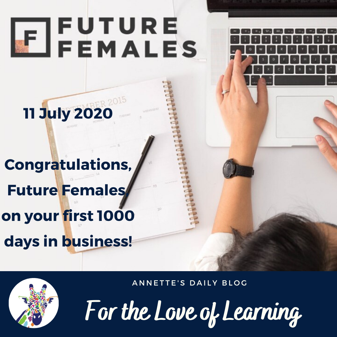 For the Love of Learning, 11 July 2020: Congratulations Future Females on Your First 1000 Days in Business