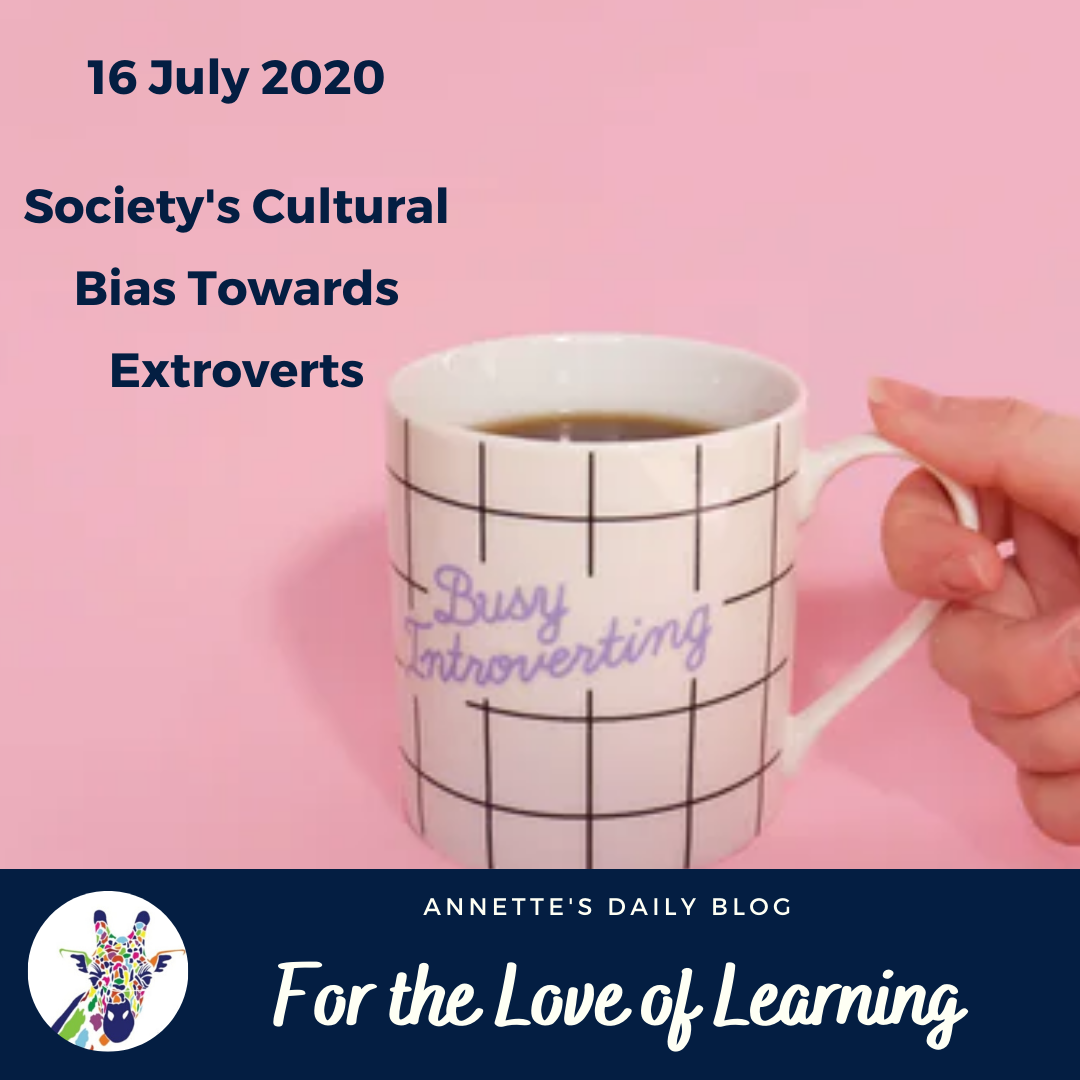 For the Love of Learning, 16 July 2020: Society's Cultural Bias Towards Extroverts