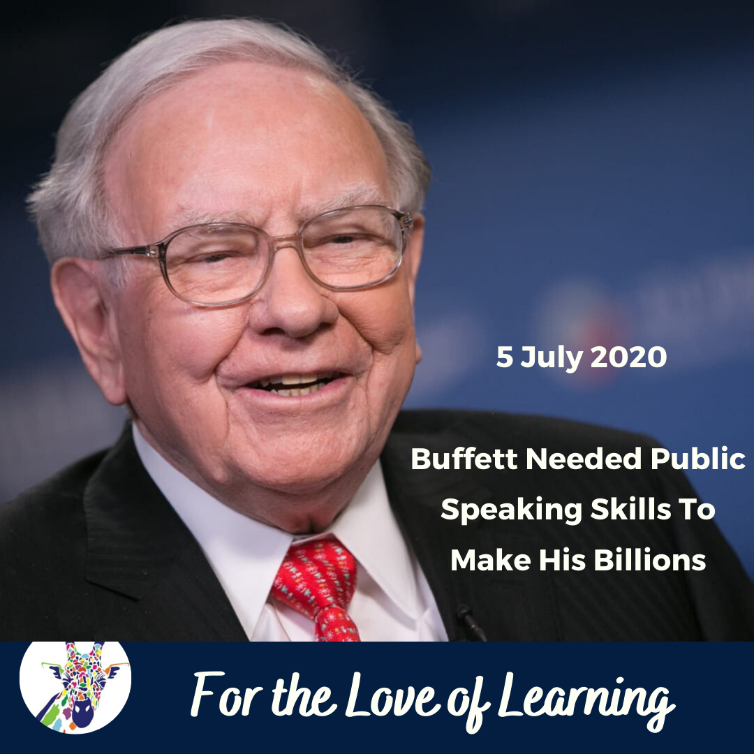 For the Love of Learning, 5 July 2020: Buffett Needed Public Speaking Skills to Build His Billions