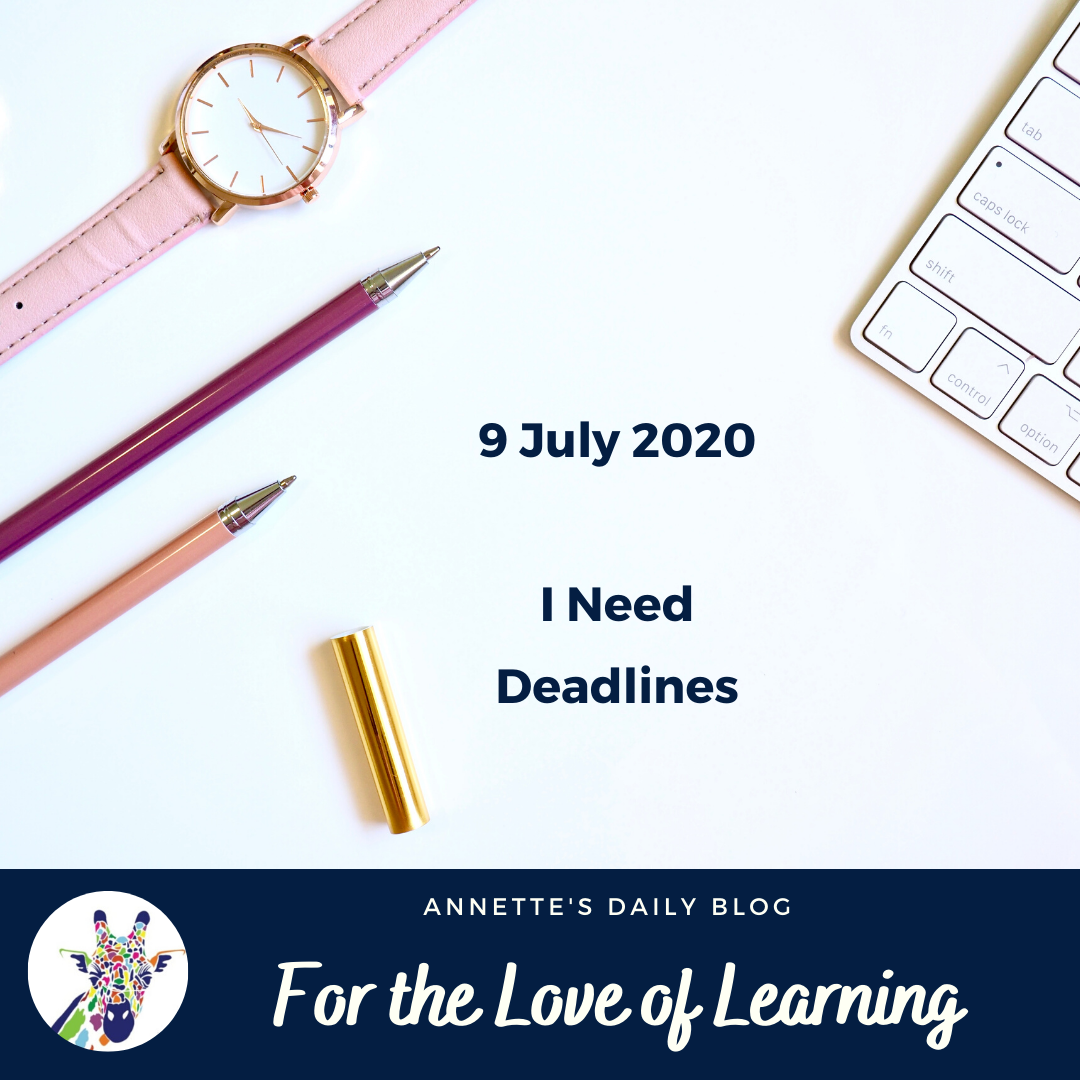 For the Love of Learning, 9 July 2020: I Need Deadlines